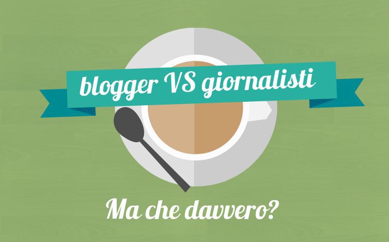Giornalisti VS Blogger: Ma che davvero?